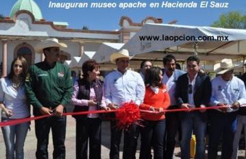 Inauguran museo apache en Hacienda El Sauz